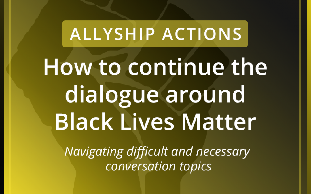 Continuing the Dialogue Around Black Lives Matter